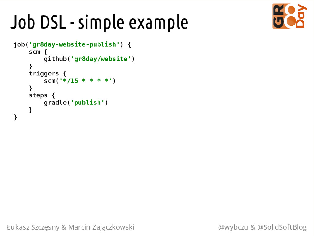 Job DSL - simple example j o b ( ' g r 8 d a y ...