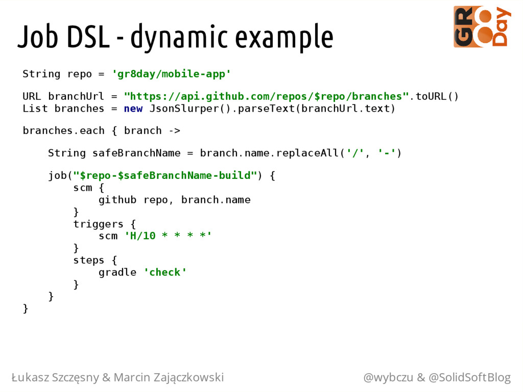 Job DSL - dynamic example S t r i n g r e p o =...