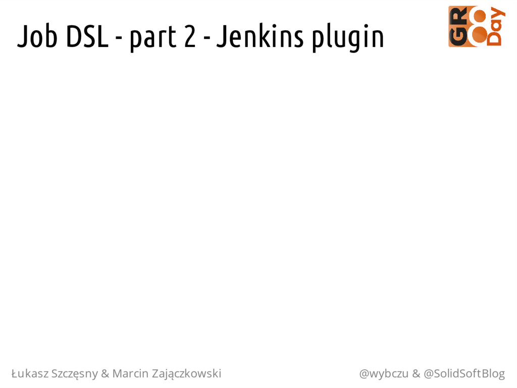 Job DSL - part 2 - Jenkins plugin Łukasz Szczęs...
