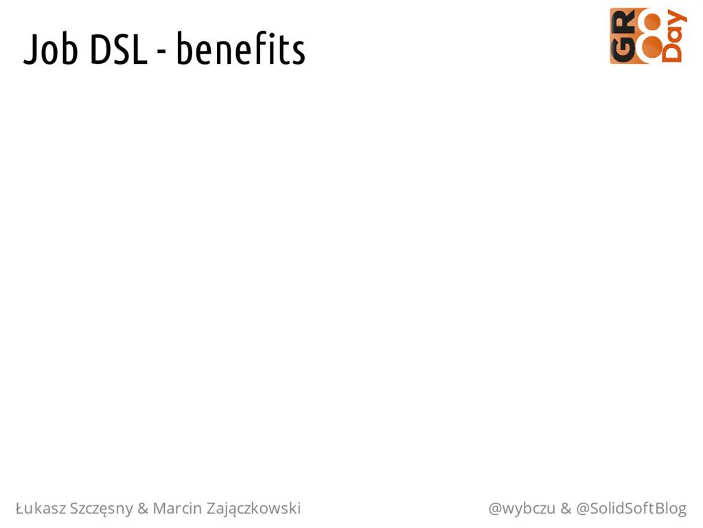 Job DSL - benefits Łukasz Szczęsny & Marcin Zaj...