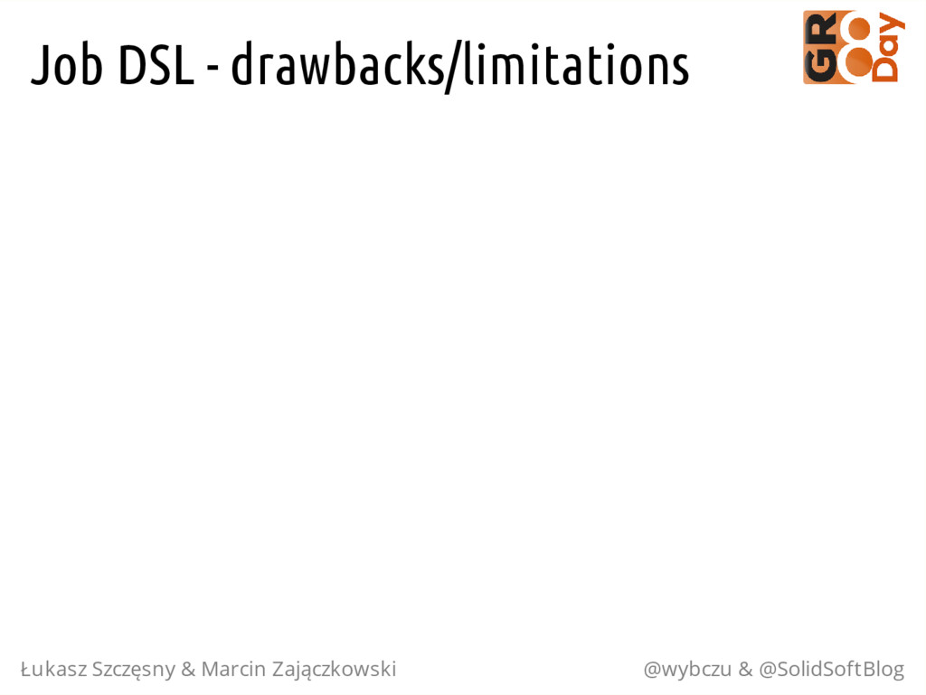Job DSL - drawbacks/limitations Łukasz Szczęsny...