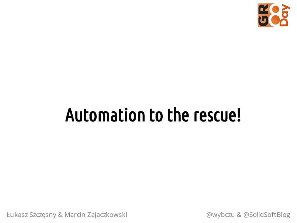 Automation to the rescue! Łukasz Szczęsny & Mar...