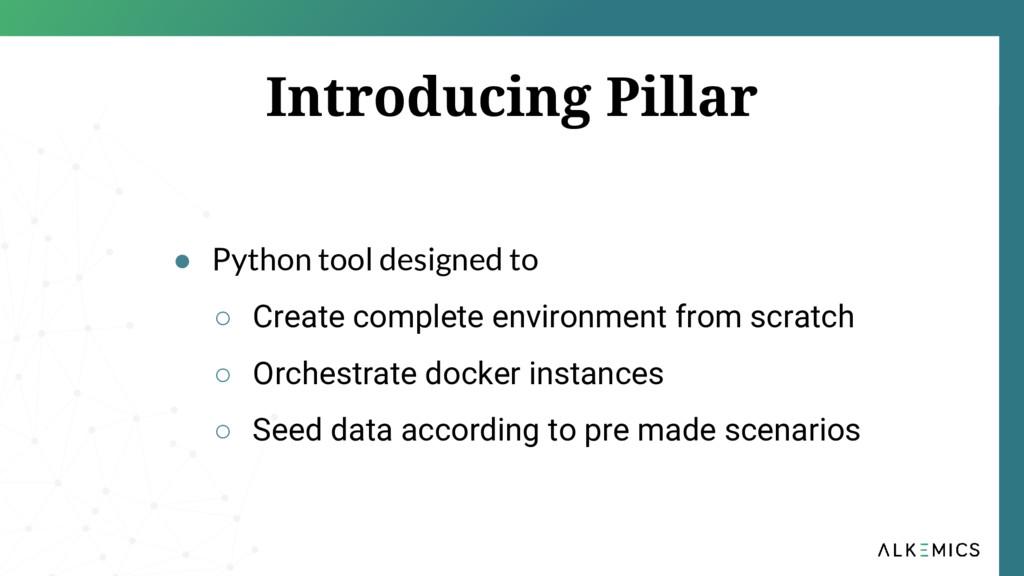 Introducing Pillar ● Python tool designed to ○ ...