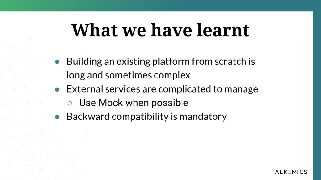 What we have learnt ● Building an existing plat...