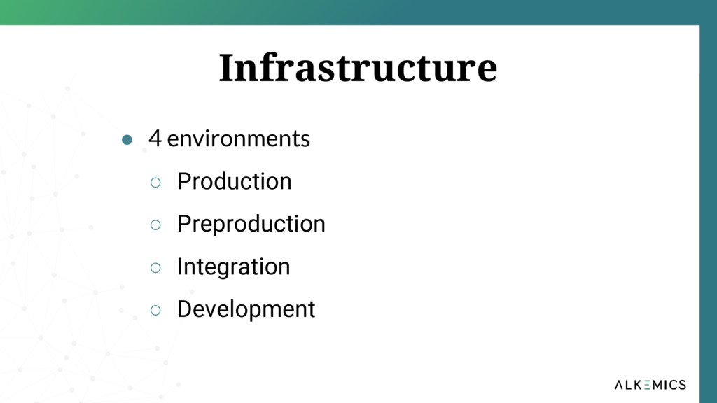 Infrastructure ● 4 environments ○ Production ○ ...