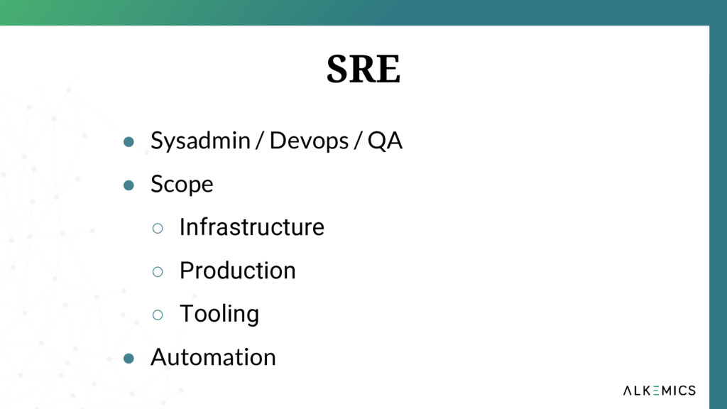 SRE ● Sysadmin / Devops / QA ● Scope ○ Infrastr...