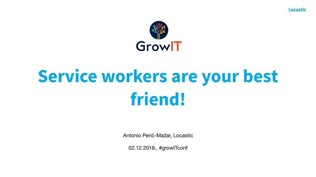 Service workers are your best friend! Antonio P...