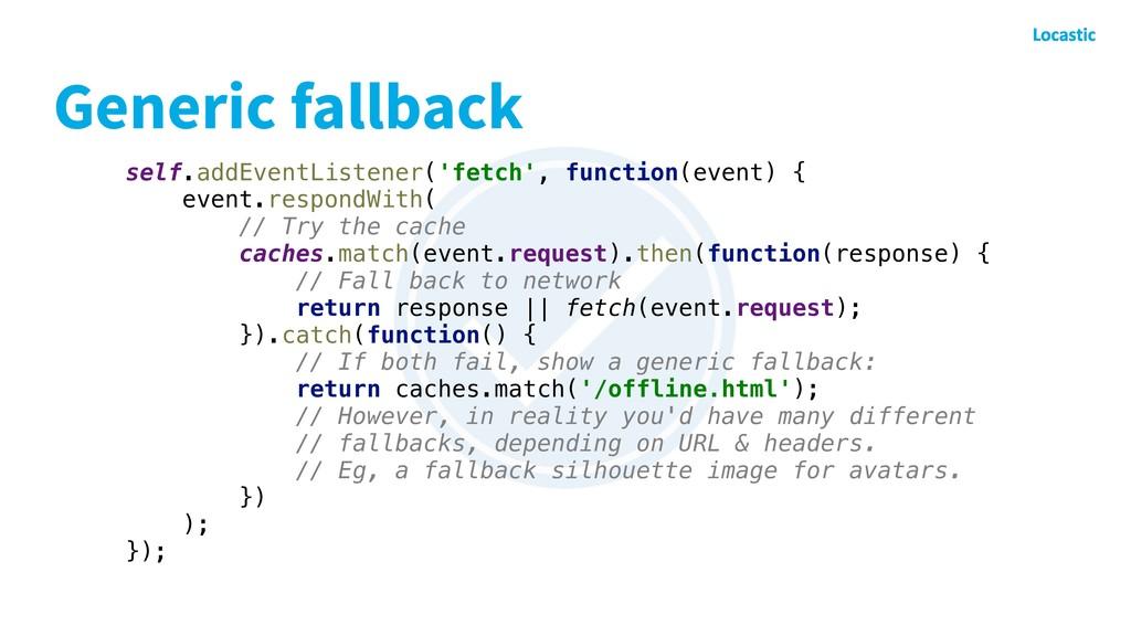 Generic fallback self.addEventListener('fetch',...