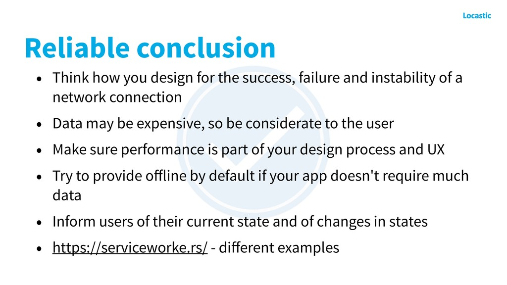 Reliable conclusion • Think how you design for ...