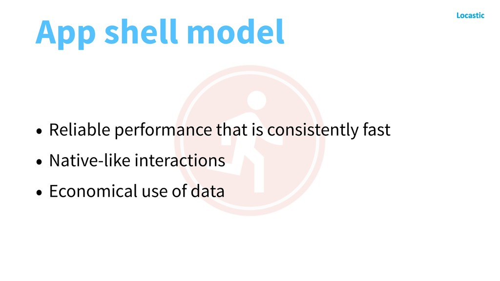 App shell model • Reliable performance that is ...