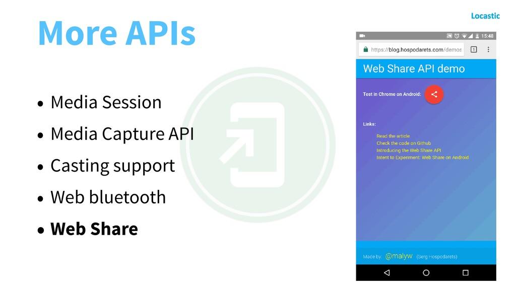 More APIs • Media Session • Media Capture API •...