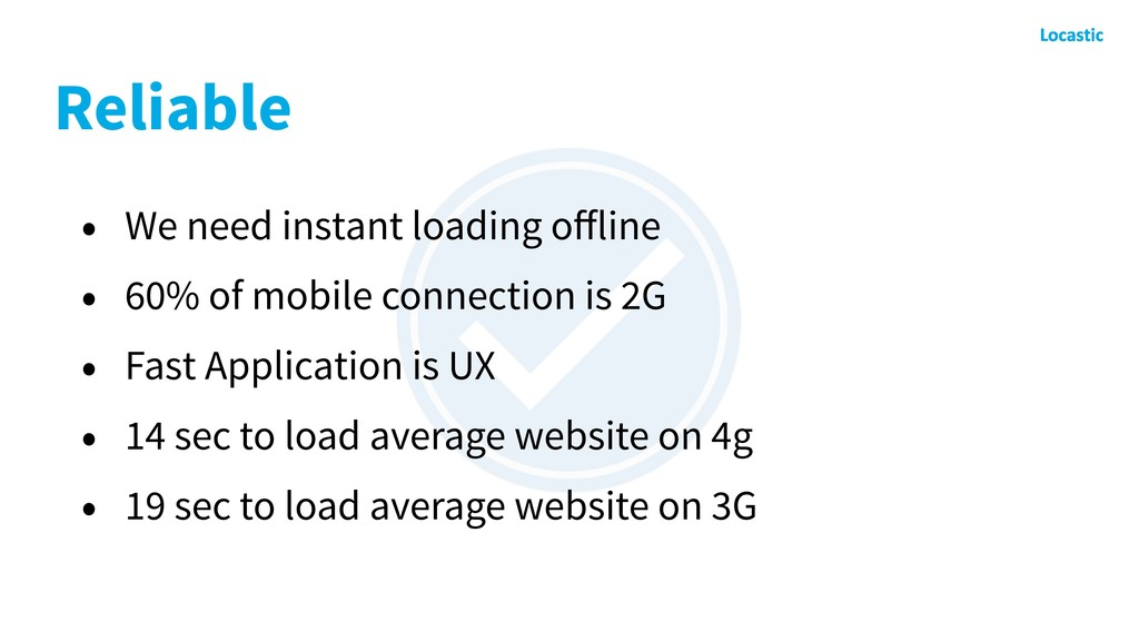 Reliable • We need instant loading offline • 60%...
