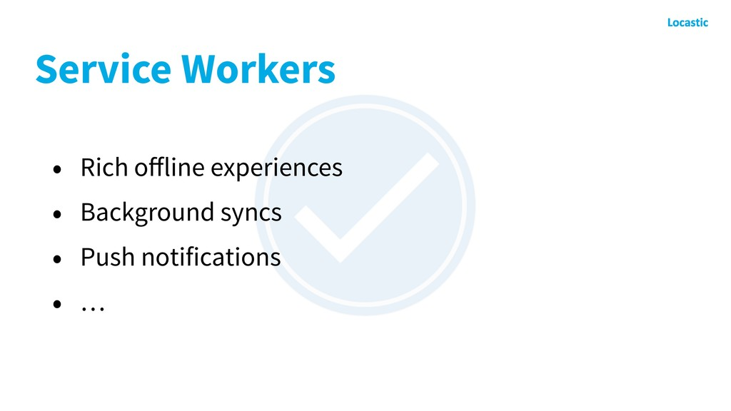 Service Workers • Rich offline experiences • Bac...