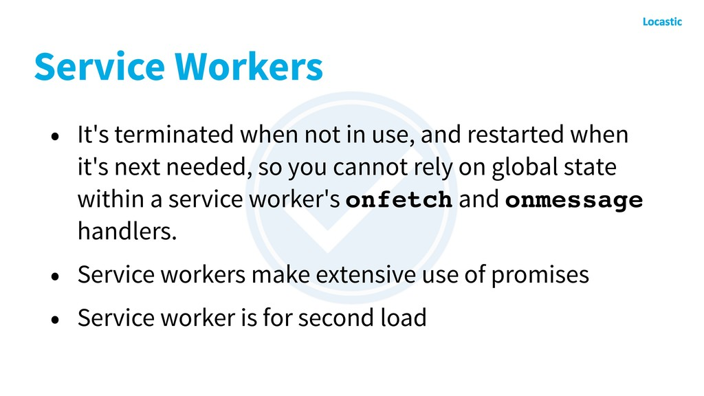 Service Workers • It's terminated when not in u...