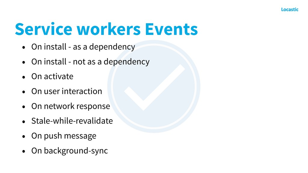 Service workers Events • On install - as a depe...
