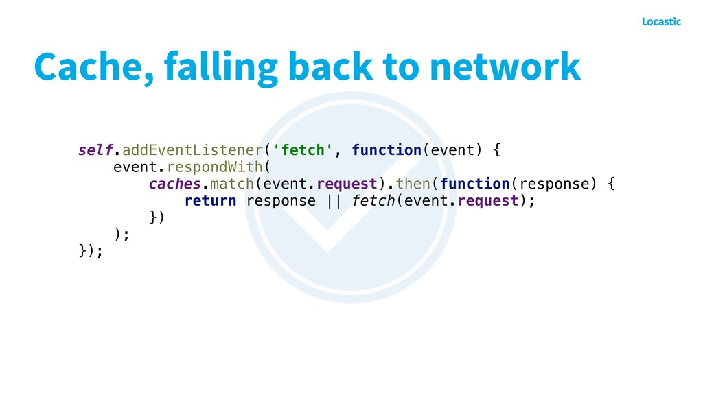 Cache, falling back to network self.addEventLis...