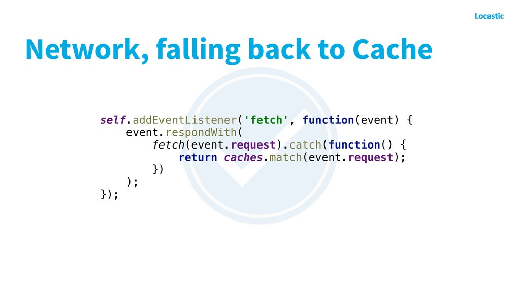 Network, falling back to Cache self.addEventLis...