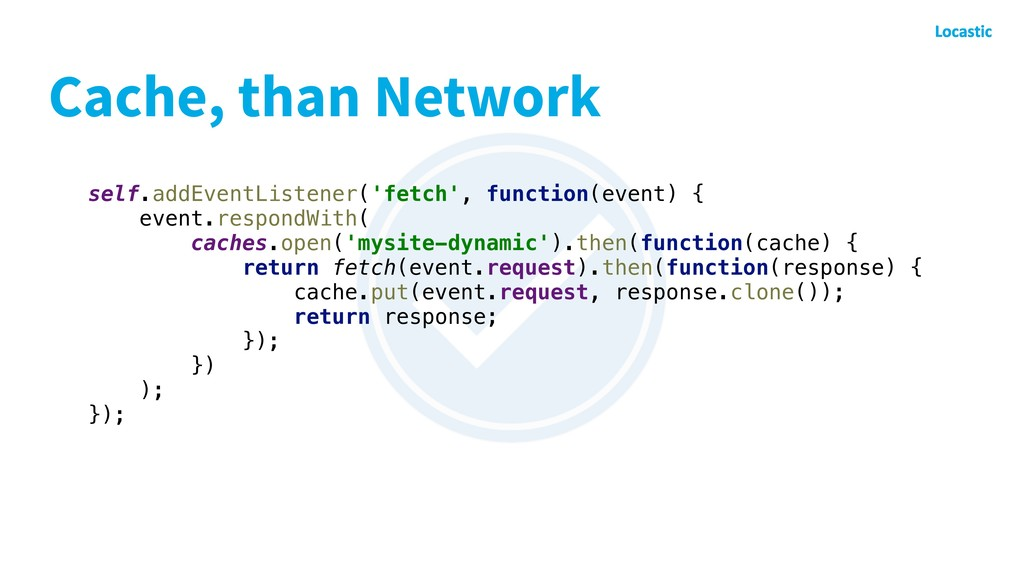 Cache, than Network self.addEventListener('fetc...