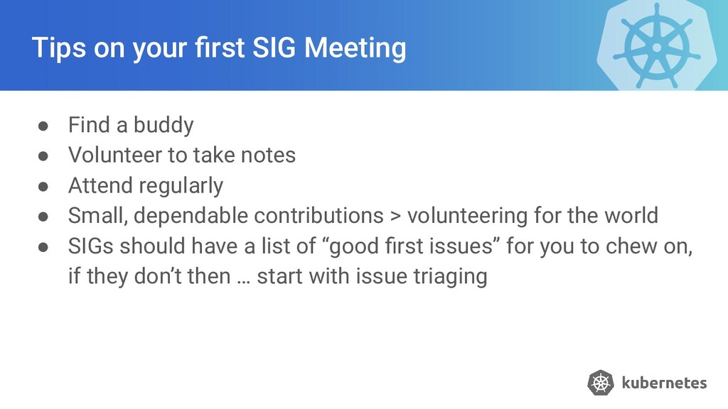 Tips on your first SIG Meeting ● Find a buddy ● ...
