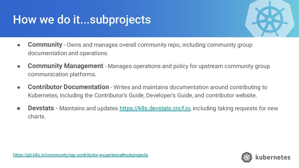 How we do it...subprojects ● Community - Owns a...