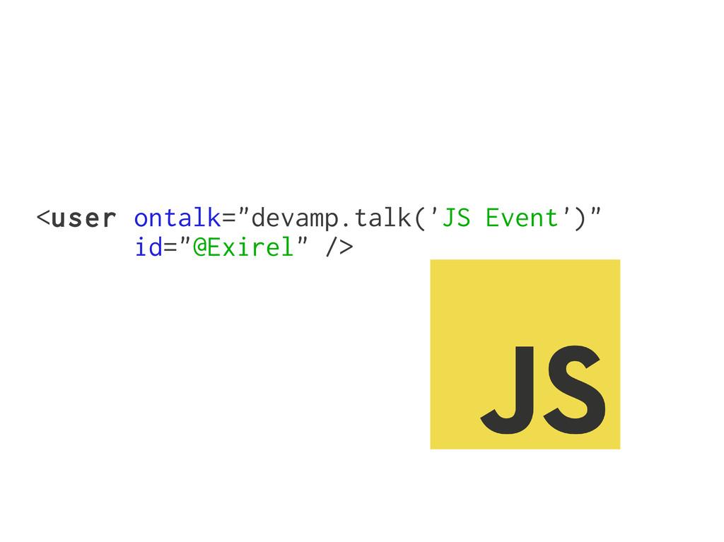 "<user ontalk=""devamp.talk('JS Event')"" id=""@Exi..."