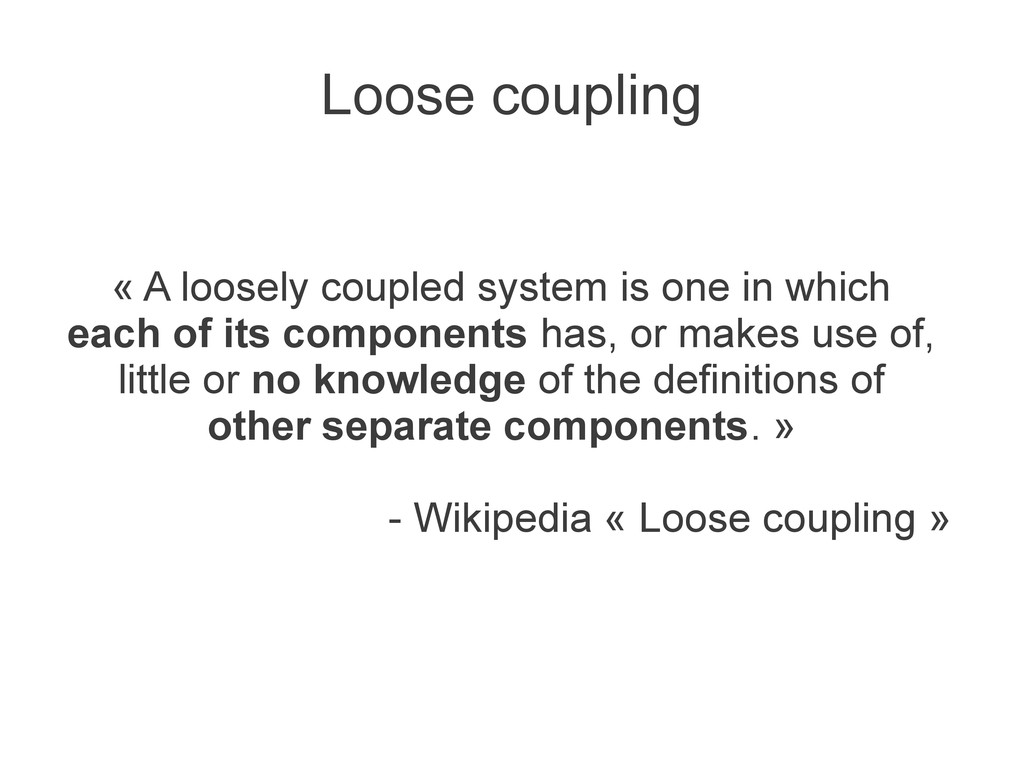 Loose coupling « A loosely coupled system is on...
