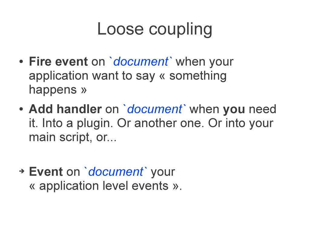 Loose coupling ● Fire event on `document` when ...