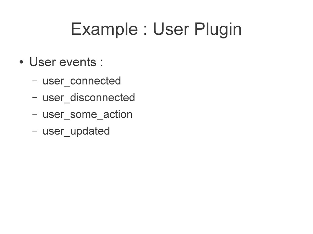 Example : User Plugin ● User events : – user_co...