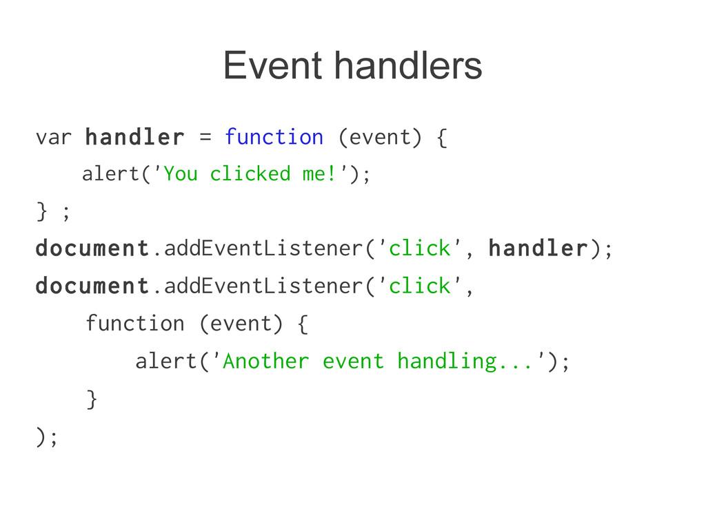 Event handlers var handler = function (event) {...