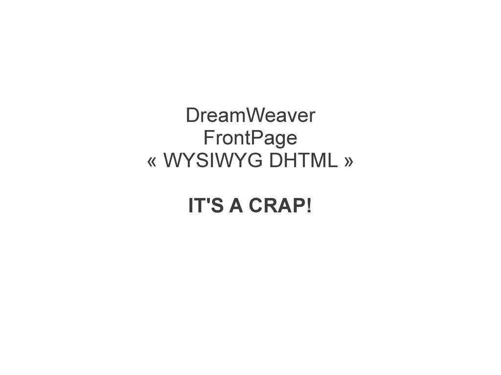 DreamWeaver FrontPage « WYSIWYG DHTML » IT'S A ...