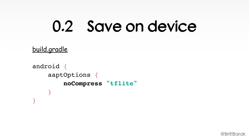 0.2 Save on device build.gradle android {
