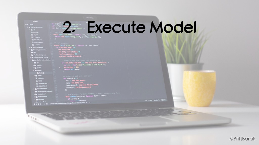 2. Execute Model @BrittBarak