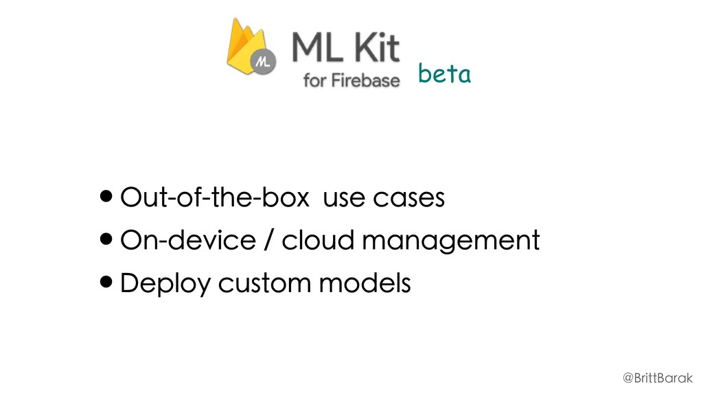 •Out-of-the-box use cases •On-device / cloud ma...
