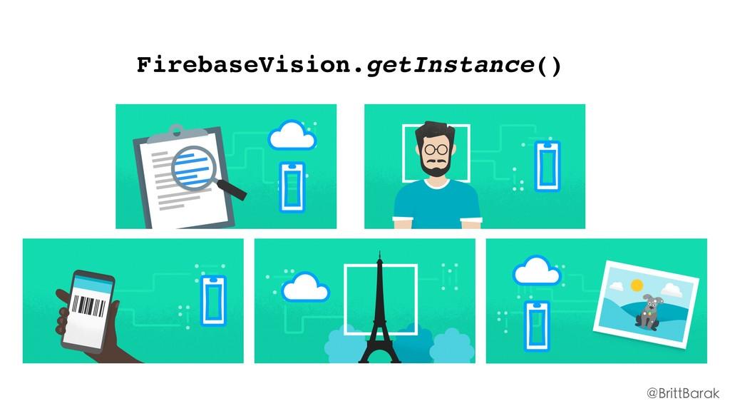 FirebaseVision.getInstance() @BrittBarak