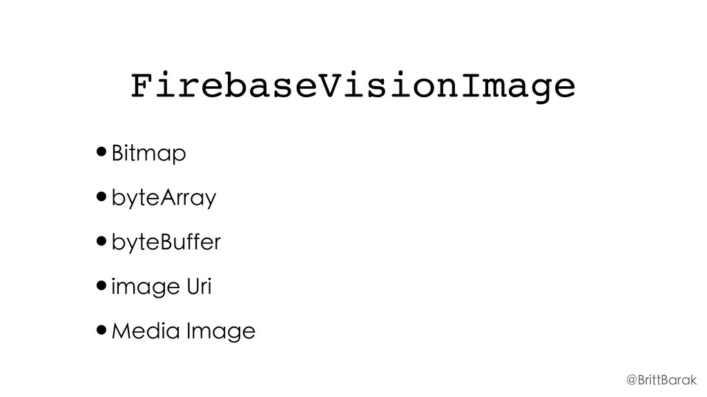 FirebaseVisionImage •Bitmap •byteArray •byteBuf...
