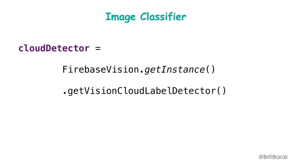 Image Classifier cloudDetector = FirebaseVision...