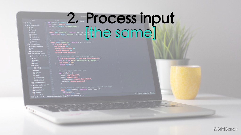 2. Process input [the same] @BrittBarak