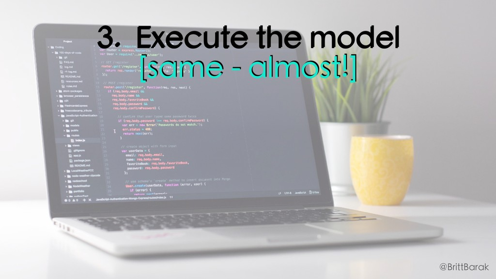 3. Execute the model [same - almost!] @BrittBar...