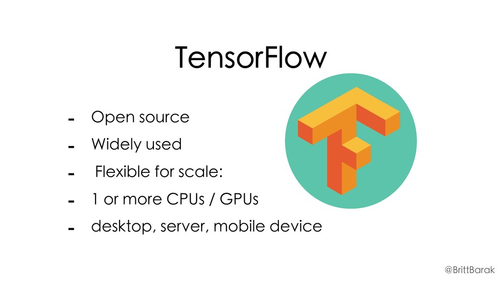 TensorFlow - Open source - Widely used - Flexib...