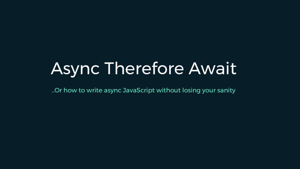 Async Therefore Await ..Or how to write async J...