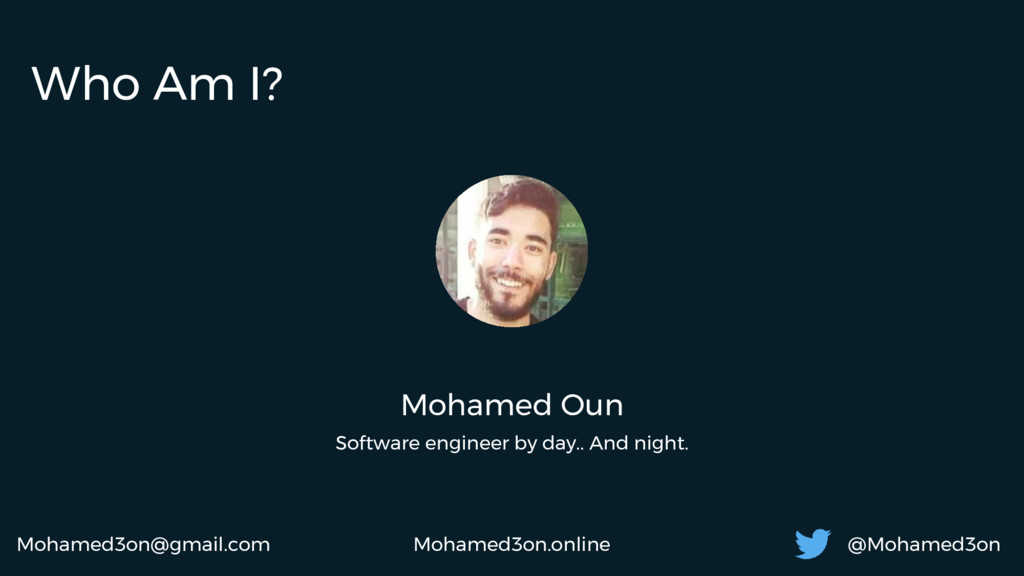 Who Am I? Mohamed Oun Software engineer by day....