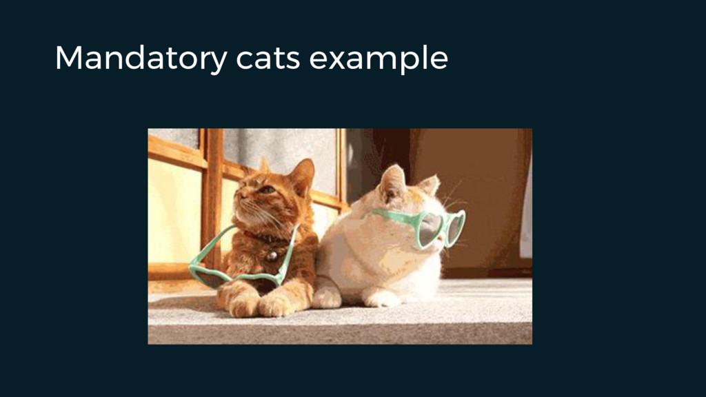 Mandatory cats example