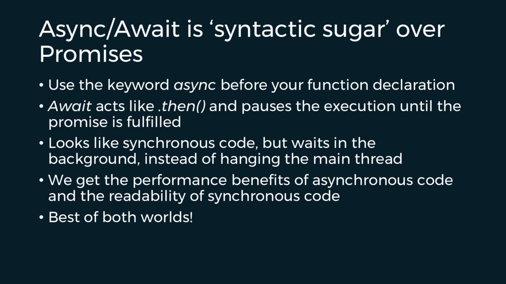 Async/Await is 'syntactic sugar' over Promises ...
