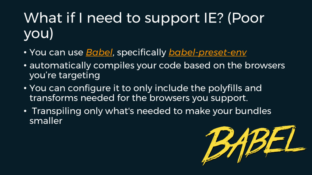 What if I need to support IE? (Poor you) • You ...