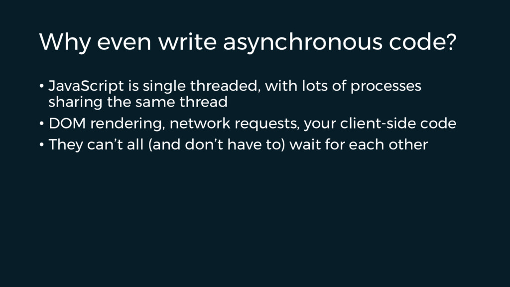 Why even write asynchronous code? • JavaScript ...