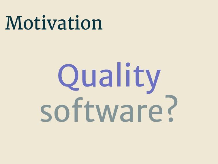 Motivation Quality software?