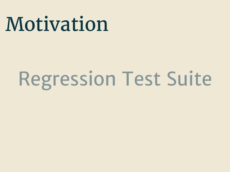 Motivation Regression Test Suite