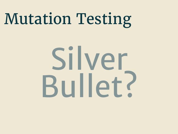 Mutation Testing Silver Bullet?