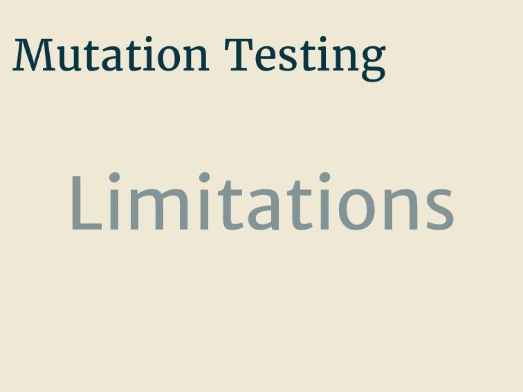 Mutation Testing Limitations