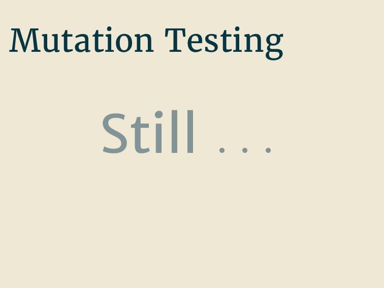 Mutation Testing Still . . .